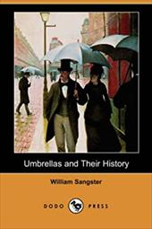 Umbrellas and Their History (Dodo Press) - Sangster, William