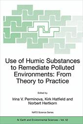 Use of Humic Substances to Remediate Polluted Environments: From Theory to Practice: Proceedings of the NATO Adanced Research Work - Perminova, Irina V. / Hatfield, Kirk / Hertkorn, Norbert
