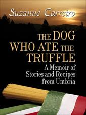 The Dog Who Ate the Truffle: A Memoir of Stories and Recipes from Umbria - Carreiro, Suzanne