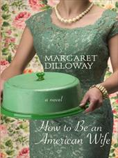 How to Be an American Housewife - Dilloway, Margaret