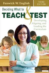 Deciding What to Teach & Test: Developing, Aligning, and Leading the Curriculum - English, Fenwick W.