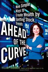 Ahead of the Curve: Nine Simple Ways to Create Wealth by Spotting Stock Trends - Kramer, Hilary