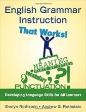 English Grammar Instruction That Works: Developing Language Skills for All Learners - Rothstein, Evelyn / Rothstein, Andrew S.