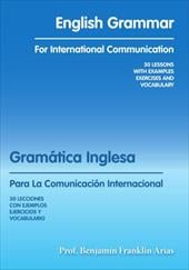 English Grammar for International Communication: 30 Lessons with Examples Exercises and Vocabulary - Arias, Prof Benjamn Franklin