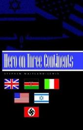 Hero on Three Continents - Maitland-Lewis, Stephen