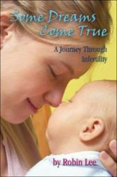 Some Dreams Come True: A Journey Through Infertility - Lee, Robin