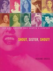 Shout, Sister, Shout!: Ten Girl Singers Who Shaped a Century - Orgill, Roxane
