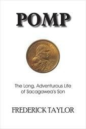 Pomp: The Long, Adventurous Life of Sacagawea's Son - Taylor, Frederick