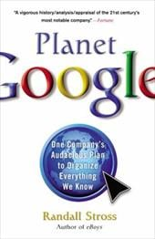 Planet Google: One Company's Audacious Plan to Organize Everything We Know - Stross, Randall