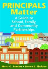 Principals Matter: A Guide to School, Family, and Community Partnerships - Sheldon, Steven B. / Sanders, Mavis G.