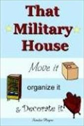 That Military House: Move It, Organize It & Decorate It - Payne, Sandee