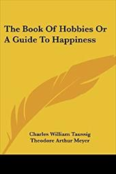 The Book of Hobbies or a Guide to Happiness - Taussig, Charles William / Meyer, Theodore Arthur