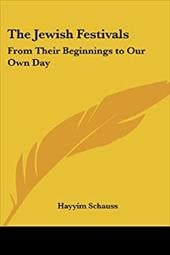 The Jewish Festivals: From Their Beginnings to Our Own Day - Schauss, Hayyim