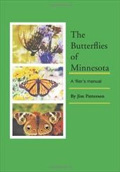 The Butterflies of Minnesota: A 'Flier's Manual - Patterson, Jim