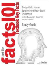 Outlines & Highlights for Human Behavior in the Macro Social Environment by Karen K. Kirst-Ashman - Cram101 Textbook Reviews