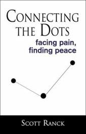 Connecting the Dots: Facing Pain, Finding Peace - Ranck, Scott