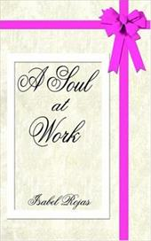 A Soul at Work - Rojas, Isabel
