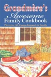 Grandmere's Awesome Family Cookbook - Camps-Komarek &. Family, Pierrette Lili