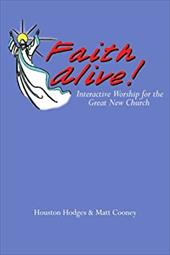 Faith Alive: Interactive Worship for the Great New Church - Hodges, Houston / Cooney, Matt
