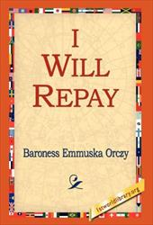 I Will Repay - Orczy, Baroness / 1st World Library