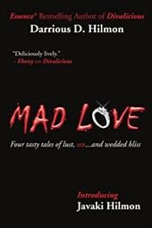 Mad Love: Four Tasty Tales of Lust, Sex...and Wedded Bliss - Hilmon, Darrious D. / Hilmon, Javaki