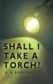 Shall I Take a Torch? - Simpson, A. B. B.