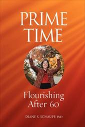 Prime Time: Flourishing After 60 - Schaupp, Diane S. / 1st World Library / 1st World Publishing