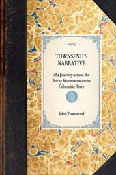 Townsend's Narrative of a Journey Across the Rocky Mountains, to the Columbia River - Townsend, John