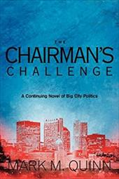 The Chairman's Challenge: A Continuing Novel of Big City Politics - Quinn, Mark M.