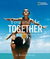 You and Me Together: Moms, Dads, and Kids Around the World - Kerley, Barbara / Edelman, Marian Wright