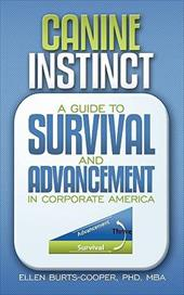 Canine Instinct: A Guide to Survival and Advancement in Corporate America - Burts-Cooper, Phd Mba Ellen