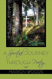 A Spiritual Journey Through Poetry with Marion Woods - Woods, Marion