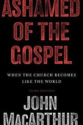 Ashamed of the Gospel: When the Church Becomes Like the World - MacArthur, John
