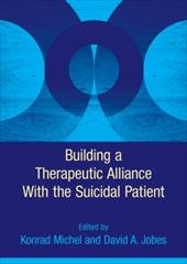 Building a Therapeutic Alliance with the Suicidal Patient - Michel, Konrad / Jobes, David A.