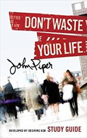 Don't Waste Your Life - Piper, John