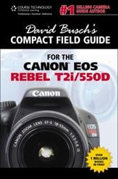 David Busch's Compact Field Guide for the Canon EOS Rebel T2i/550D - Busch, David D.