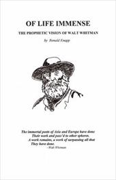 Of Life Immense: The Prophetic Vision of Walt Whitman - Knapp, Ronald