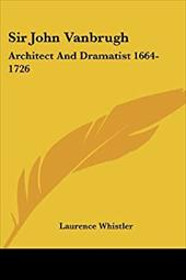 Sir John Vanbrugh: Architect and Dramatist 1664-1726 - Whistler, Laurence
