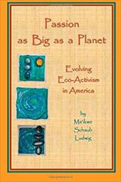 Passion as Big as a Planet: Evolving Eco-Activism in America - Ludwig, Ma'ikwe Schaub