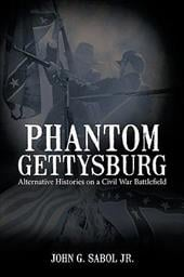 Phantom Gettysburg: Alternative Histories on a Civil War Battlefield - Sabol, John G., Jr.