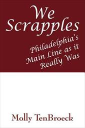 We Scrapples: Philadelphia's Main Line as It Really Was - Tenbroeck, Molly