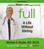 Full: A Life Without Dieting - Snyder, Michael A.