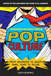 Introducing Philosophy Through Pop Culture: From Socrates to South Park, Hume to House - Irwin, William / Johnson, David Kyle