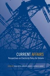 Current Affairs: Perspectives on Electricity Policy for Ontario - Reeve, Douglas / Dewees, Donald N. / Karney, Bryan William