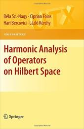 Harmonic Analysis of Operators on Hilbert Space - Bercovici, Hari / Sz -Nagy, Bela / Foias, Ciprian