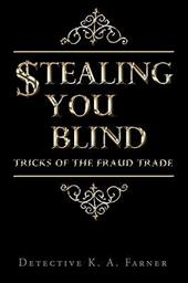 Stealing You Blind: Tricks of the Fraud Trade - Farner, Detective K. a.