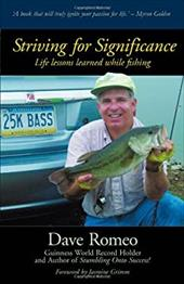 Striving for Significance: Life Lessons Learned While Fishing - Romeo, Dave