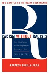 Racism Without Racists: Color-Blind Racism and the Persistence of Racial Inequality in the United States - Bonilla-Silva, Eduardo