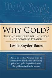 Why Gold?: The One Sure Cure for Inflation and Economic Tyranny - Bates, Leslie Snyder