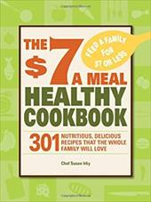 The $7 a Meal Healthy Cookbook: 301 Nutritious, Delicious Recipes That the Whole Family Will Love - Irby, Susan